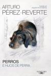 Libro de Arturo Pérez-Reverte sobre perros: Perros e hijos de perra