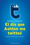 Portada de la novela de Rafaela Almeida, El día que Ashton me twitteó