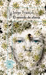 Portada de la novela de Jorge Franco, ganadora del Premio Alfaguara 2014, El mundo de Afuera