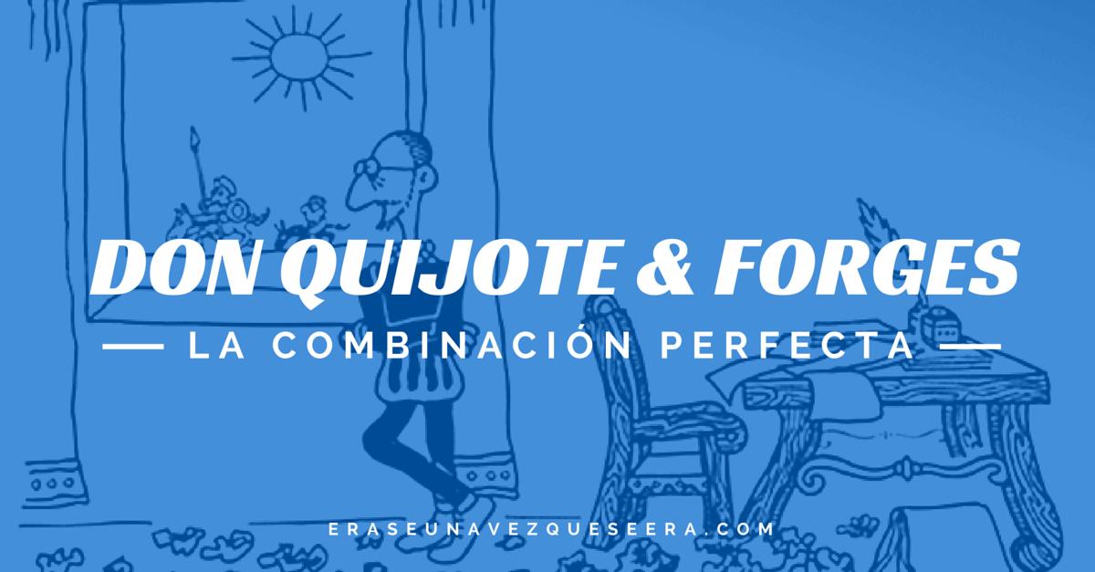 Don Quijote y Forges, una combinación perfecta