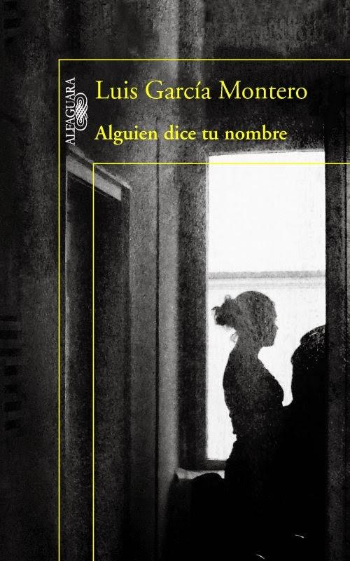 Portada de Alguien dice tu nombre, la novela de Luis García Montero