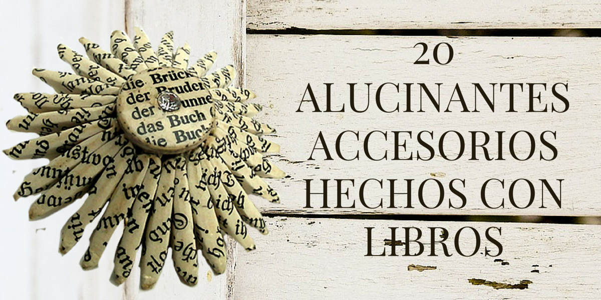 20 alucinantes accesorios hechos con libros