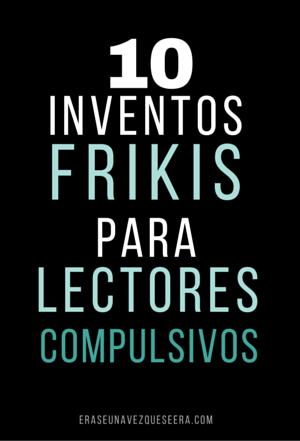 10 inventos frikis para lectores compulsivos