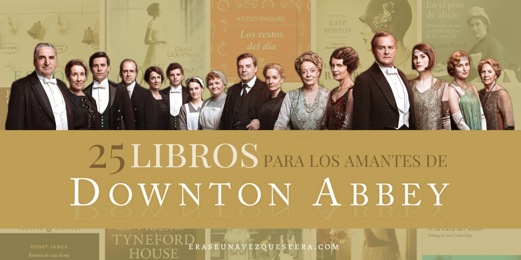 25 libros para los amantes de Downton Abbey