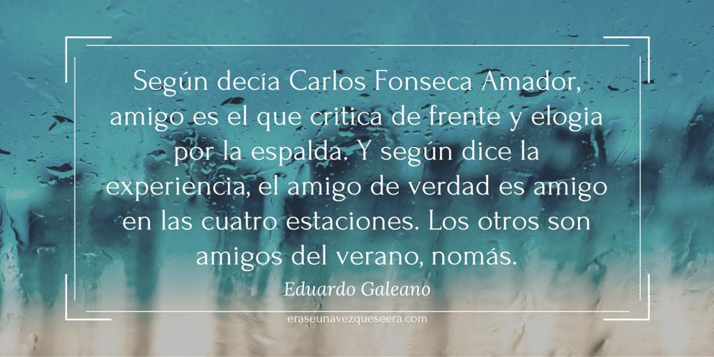 Cita del escritor Eduardo Galeano sobre la amistad
