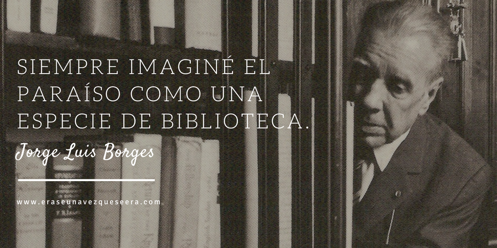 Cita del escritor Jorge Luis Borges sobre las bibliotecas
